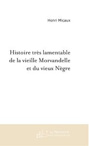 HISTOIRE TRES LAMENTABLE DE LA VIEILLE MORVANDELLE ET DU VIEUX NEGRE