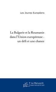 LA BULGARIE ET LA ROUMANIE DANS L'UNION EUROPEENNE : UN DEFI ET UNE CHANCE