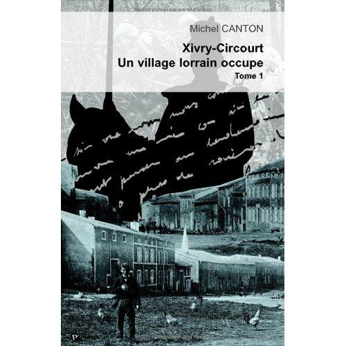 XIVRY-CIRCOURT. UN VILLAGE LORRAIN OCCUPE