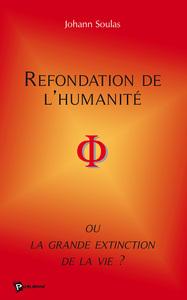 REFONDATION DE L'HUMANITE OU LA GRANDE EXTINCTION DE LA VIE ?