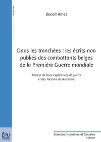 DANS LES TRANCHEES : LES ECRITS NON PUBLIES DES COMBATTANTS BELGES DE LA PREMIERE GUERRE MONDIALE
