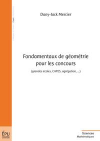 FONDAMENTAUX DE GEOMETRIE POUR LES CONCOURS (GRANDES ECOLES, CAPES, AGREGATION, ...)