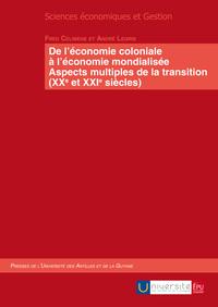 DE L ECONOMIE COLONIALE A L ECONOMIE MONDIALISEE - ASPECTS MULTIPLES DE LA TRANSITION (XXE ET XXIE S