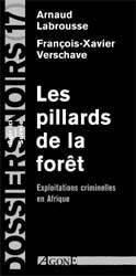 LES PILLARDS DE LA FORET - EXPLOITATIONS CRIMINELLES EN AFRIQUE