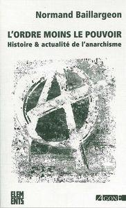 L' ORDRE MOINS LE POUVOIR - HISTOIRE ET ACTUALITE DE L ANARCHISME