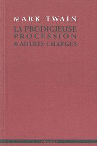 LA PRODIGIEUSE PROCESSION & AUTRES CHARGES - ET AUTRES CHARGES