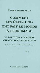 COMMENT LES ETATS-UNIS ONT FAIT LE MONDE A LEUR IMAGE