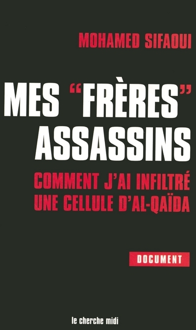 MES FRERES ASSASSINS - COMMENT J'AI INFILTRE UNE CELLULE D'AL-QAIDA