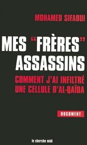 MES FRERES ASSASSINS - COMMENT J'AI INFILTRE UNE CELLULE D'AL-QAIDA
