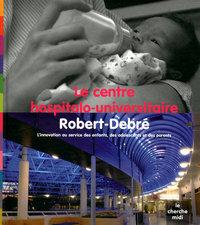 LE CENTRE HOSPITALO-UNIVERSITAIRE ROBERT-DEBRE