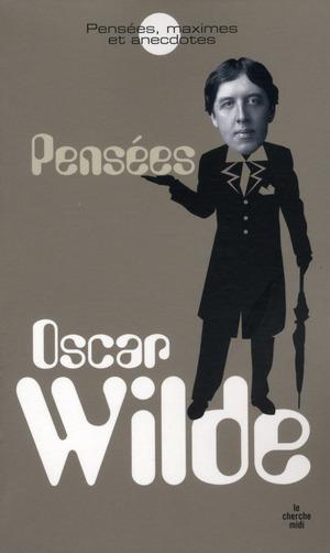 OSCAR WILDE : PENSEES, MAXIMES ET ANECDOTES