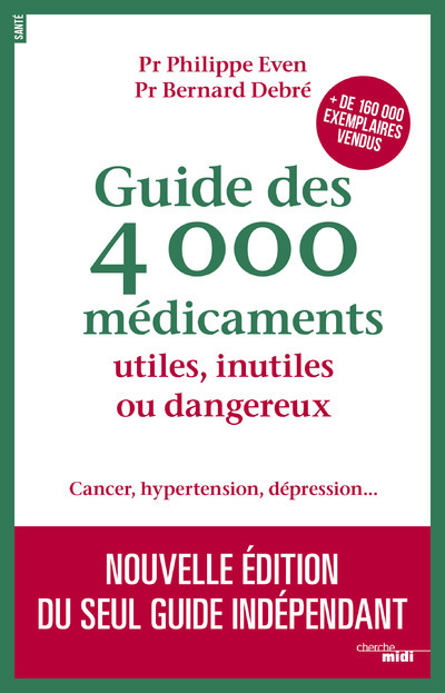 GUIDE DES 4000 MEDICAMENTS UTILES, INUTILES OU DANGEREUX - CANCER, HYPERTENSION, DEPRESSION...