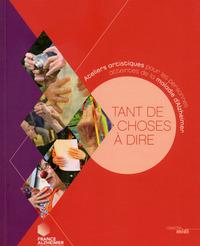 TANT DE CHOSES A DIRE - ATELIERS ARTISTIQUES POUR LES PERSONNES ATTEINTES DE LA MALADIE D'ALZHEIMER