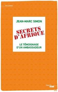SECRETS D'AFRIQUE - LE TEMOIGNAGE D'UN AMBASSADEUR