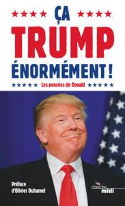 CA TRUMP ENORMEMENT ! - LES PENSEES DE DONALD