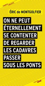 ON NE PEUT ETERNELLEMENT SE CONTENTER DE REGARDER LES CADAVRES PASSER SOUS LES PONTS