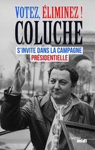 VOTEZ, ELIMINEZ ! COLUCHE S'INVITE DANS LA CAMPAGNE PRESIDENTIELLE