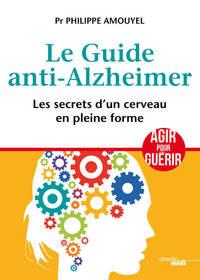 LE GUIDE ANTI-ALZHEIMER - LES SECRETS D'UN CERVEAU EN PLEINE FORME
