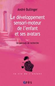 DEVELOPPEMENT SENSORI-MOTEUR DE L'ENFANT ET SES AVATARS T1 (LE)