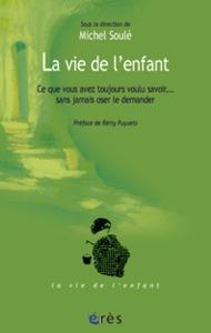 VIE DE L'ENFANT-CE QUE VOUS AVEZ TOUJOURS VOULU SAVOIR (LA)