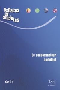 ESPACES ET SOCIETES 135 - LE CONSOMMATEUR AMBULANT
