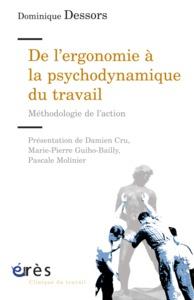 DE L'ERGONOMIE A LA PSYCHODYNAMIQUE DU TRAVAIL - METHODOLOGIE DE L'ACTION