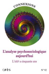 CONNEXIONS 092 - L'ANALYSE PSYCHOSOCIOLOGIQUE AUJOURD'HUI. L'ARIP A 50 ANS