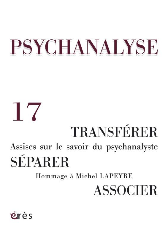PSYCHANALYSE 17 - TRANSFERER, SEPARER, ASSOCIER