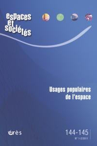 ESPACES ET SOCIETES 144-145 - USAGES POPULAIRES DE L'ESPACE