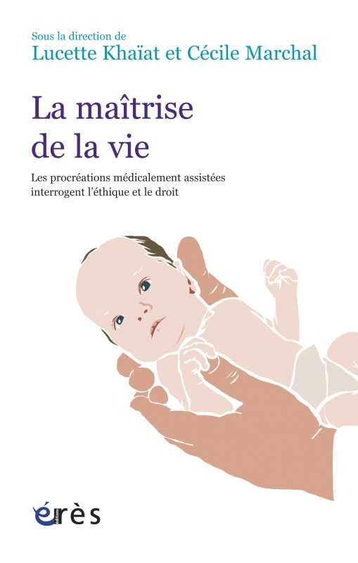 MAITRISE DE LA VIE - L'EXEMPLE DES PROCREATIONS MEDICALEMENT ASSISTEES (LA)