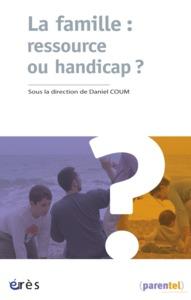 FAMILLE : RESSOURCE OU HANDICAP ? (LA)