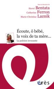ECOUTE, O BEBE, LA VOIX DE TA MERE... LA PULSION INVOCANTE