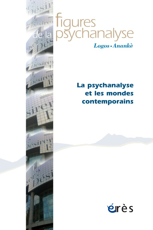 FIGURES DE LA PSYCHANALYSE 30 - LA PSYCHANALYSE ET LES MONDES CONTEMPORAINS