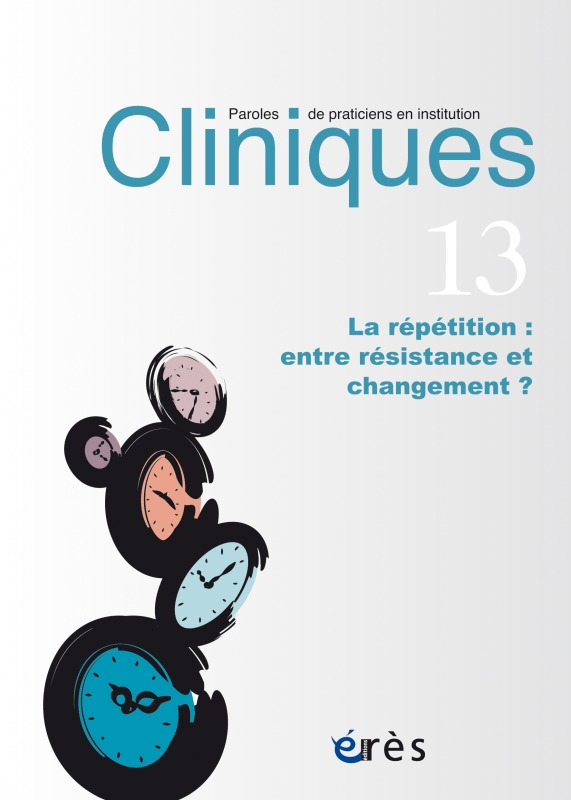 CLINIQUES PAROLES DE PRATICIENS 13 LA REPETITION ENTRE RESISTANCE ET CHANGEMENT