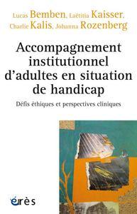 ACCOMPAGNEMENT INSTITUTIONNEL D'ADULTES EN SITUATION DE HANDICAP - DEFIS ETHIQUES ET PERSPECTIVES CL