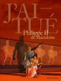 J'AI TUE - PHILIPPE II DE MACEDOINE