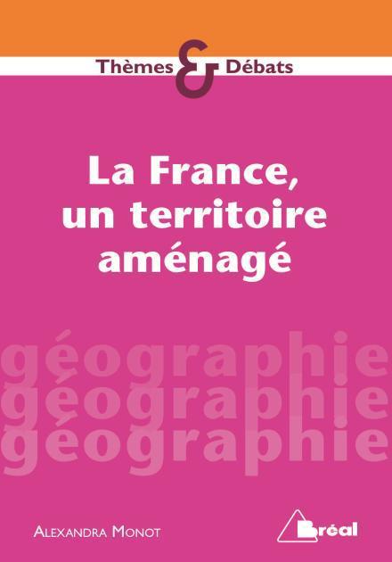 FRANCE UN TERRITOIRE AMENAGE (LA)