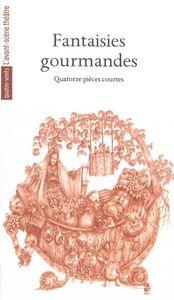 FANTAISIES GOURMANDES - QUATORZE PIECES COURTES