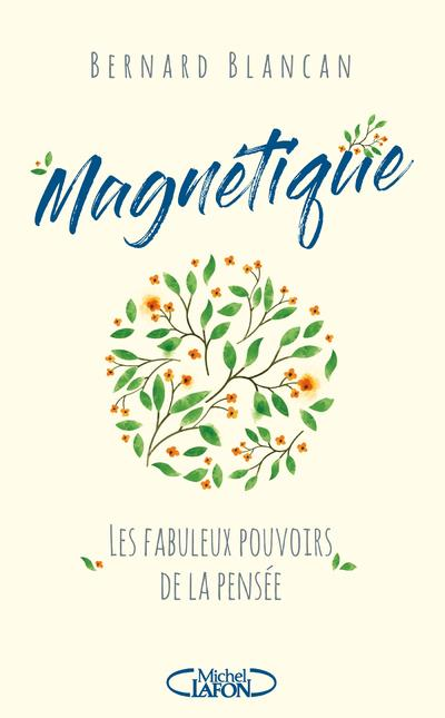 MAGNETIQUE - LES FABULEUX POUVOIRS DE LA PENSEE