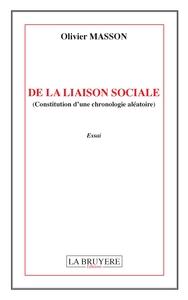 DE LA LIAISON SOCIALE (CONSTITUTION D'UNE CHRONOLOGIE ALEATOIRE)