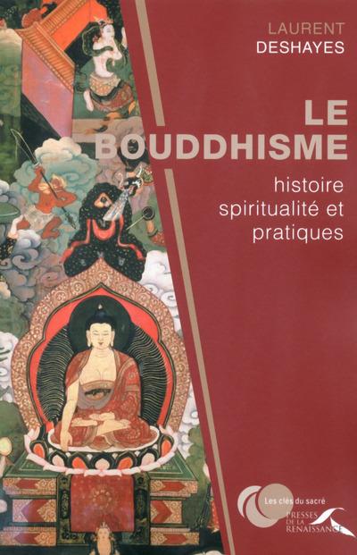 LE BOUDDHISME - HISTOIRE, SPIRITUALITE ET PRATIQUES