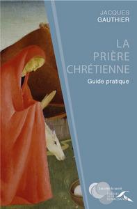 LA PRIERE CHRETIENNE - GUIDE PRATIQUE
