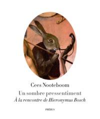 UN SOMBRE PRESSENTIMENT - A LA RENCONTRE DE HIERONYMUS BOSCH