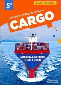CARGO 5E  COLLECTION DE MATHEMATIQUES NOUVELLE EDITION ELEVE