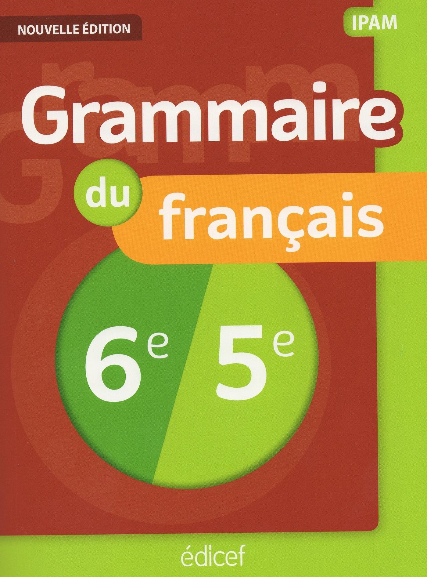 GRAMMAIRE 6E/5E IPAM ELEVE NOUVELLE EDITION