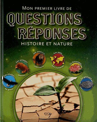 HISTOIRE ET NATURE : MON PREMIER LIVRE DE QUESTIONS ET REPONSES