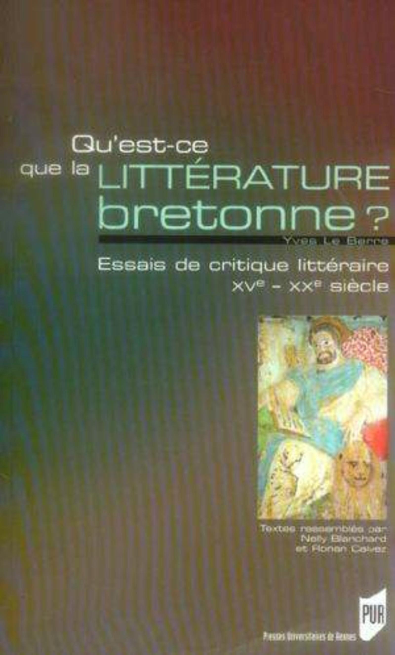 QU EST CE QUE LA LITTERATURE BRETONNE. ESSAI DE CRITIQUE LITTERAIRE XVE-XXE SIEC