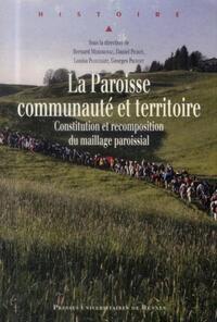 LA PAROISSE, COMMUNAUTE ET TERRITOIRE CONSTITUTION ET RECOMPOSITION DU MAILLAGE PAROISSIAL
