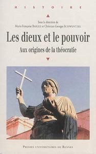 LES DIEUX ET LE POUVOIR AUX ORIGINES DE LA THEOCRATIE