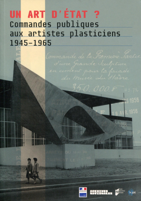 UN ART D ETAT - COMMANDES PUBLIQUES AUX ARTISTES PLASTICIENS (1945-1965)